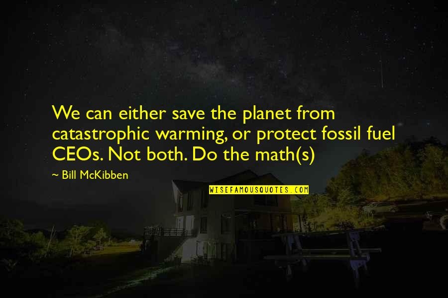 Fossil Quotes By Bill McKibben: We can either save the planet from catastrophic