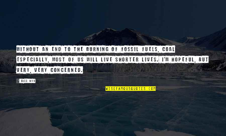 Fossil Quotes By Bill Nye: Without an end to the burning of fossil