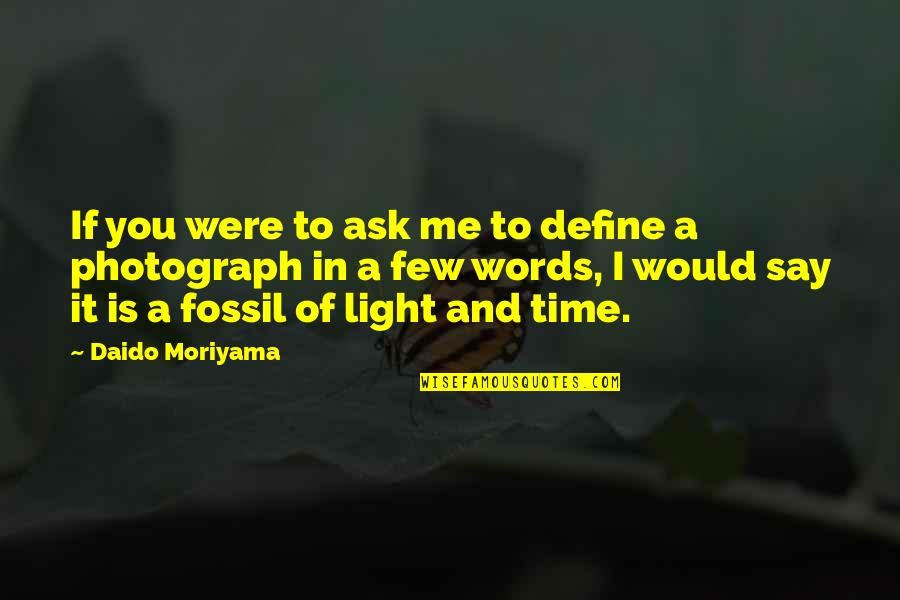Fossil Quotes By Daido Moriyama: If you were to ask me to define