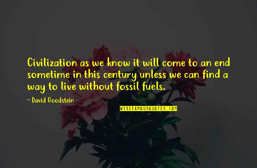 Fossil Quotes By David Goodstein: Civilization as we know it will come to