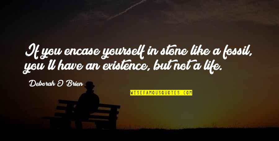 Fossil Quotes By Deborah O'Brien: If you encase yourself in stone like a