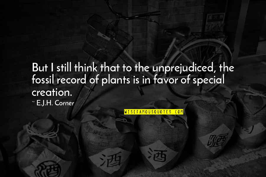 Fossil Quotes By E.J.H. Corner: But I still think that to the unprejudiced,