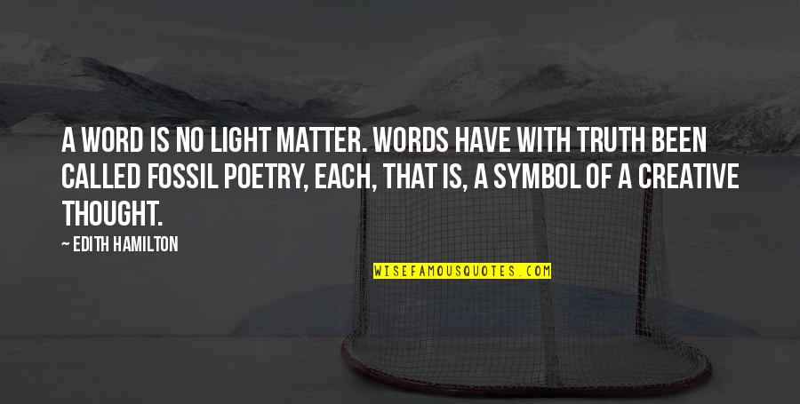 Fossil Quotes By Edith Hamilton: A word is no light matter. Words have