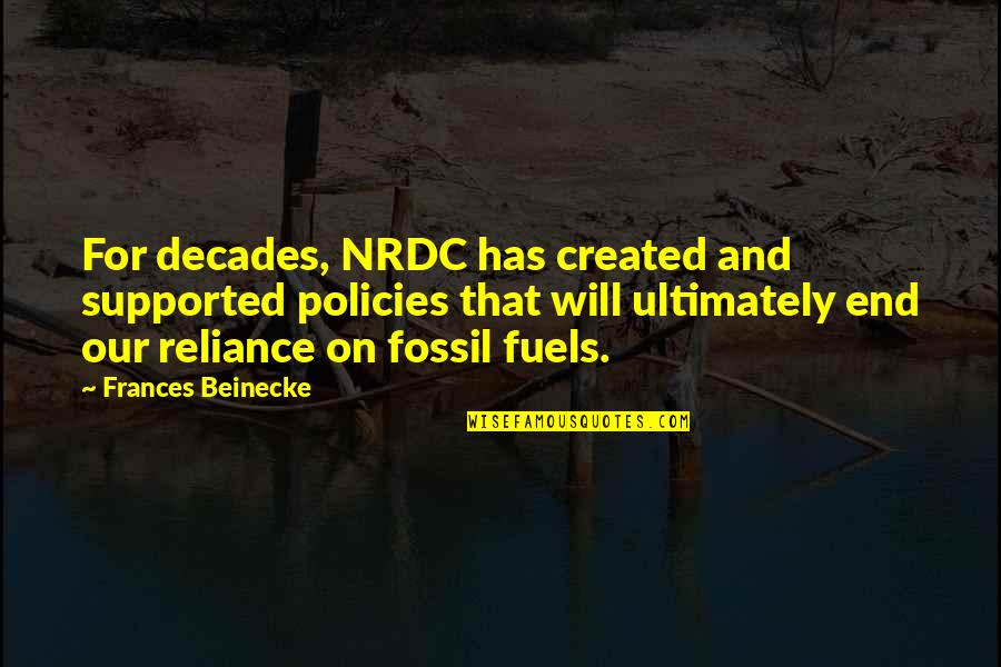 Fossil Quotes By Frances Beinecke: For decades, NRDC has created and supported policies