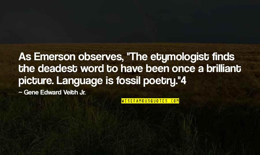 """Fossil Quotes By Gene Edward Veith Jr.: As Emerson observes, """"The etymologist finds the deadest"""