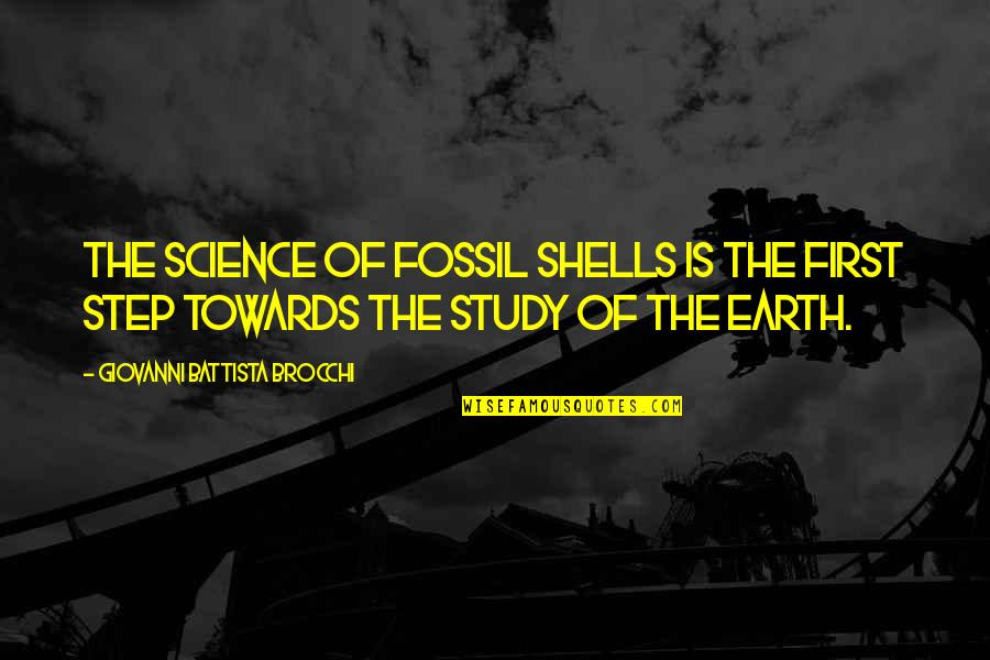 Fossil Quotes By Giovanni Battista Brocchi: The science of fossil shells is the first