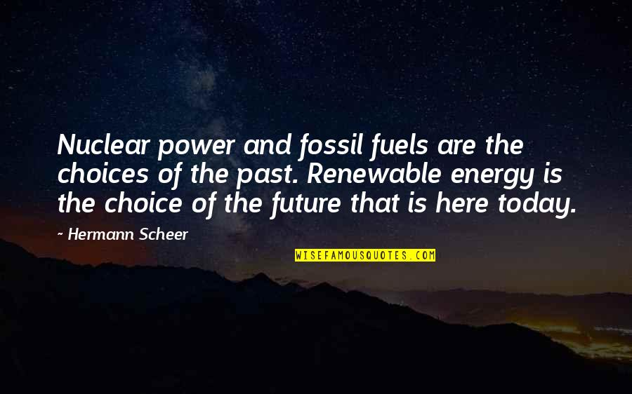 Fossil Quotes By Hermann Scheer: Nuclear power and fossil fuels are the choices