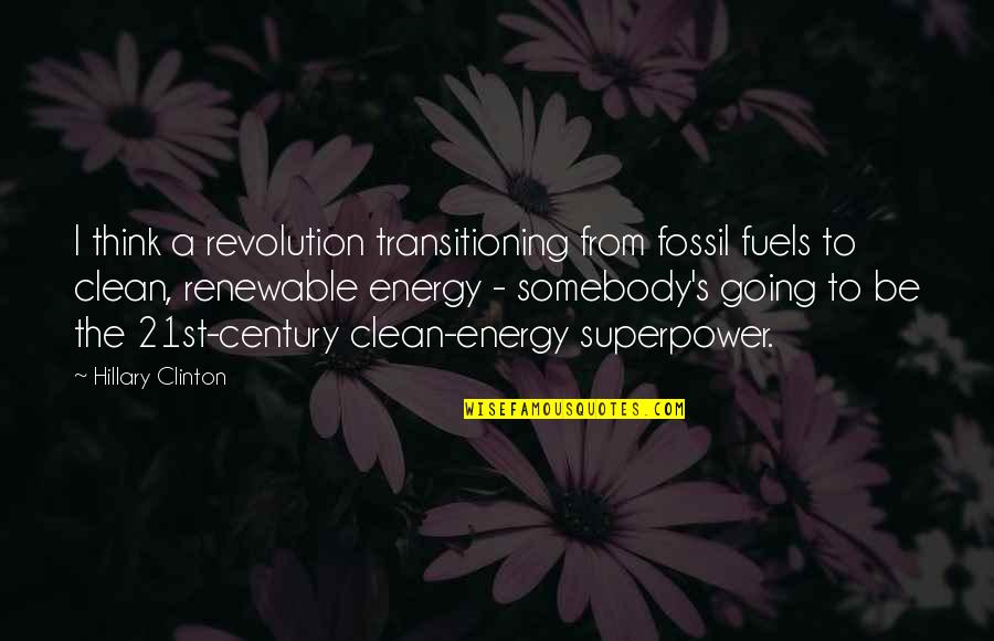 Fossil Quotes By Hillary Clinton: I think a revolution transitioning from fossil fuels