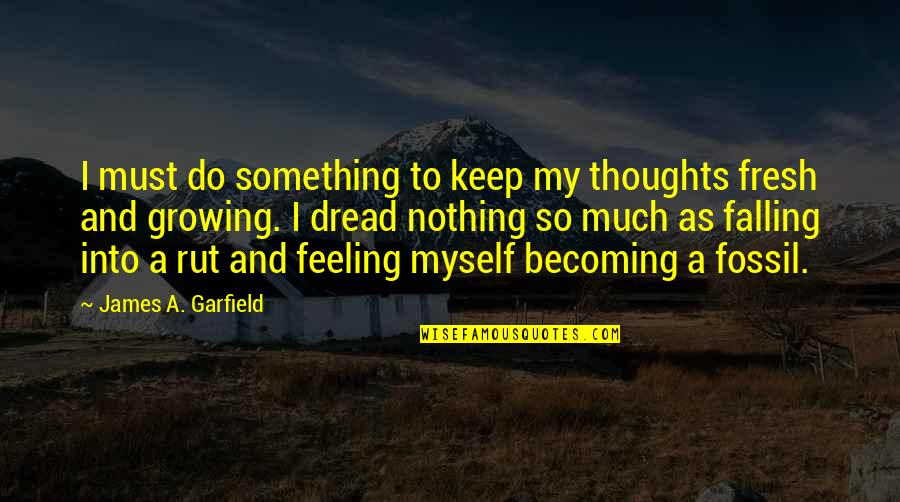 Fossil Quotes By James A. Garfield: I must do something to keep my thoughts