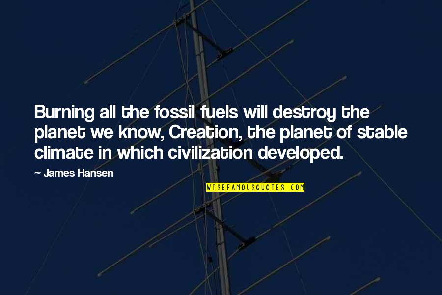 Fossil Quotes By James Hansen: Burning all the fossil fuels will destroy the