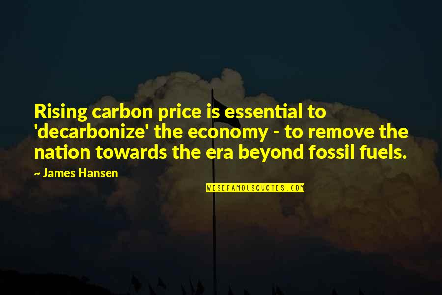 Fossil Quotes By James Hansen: Rising carbon price is essential to 'decarbonize' the