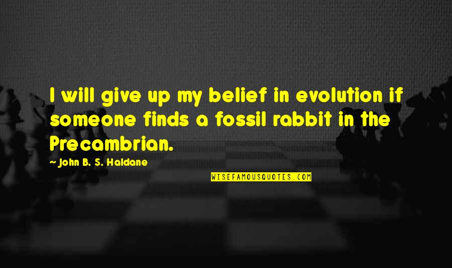 Fossil Quotes By John B. S. Haldane: I will give up my belief in evolution
