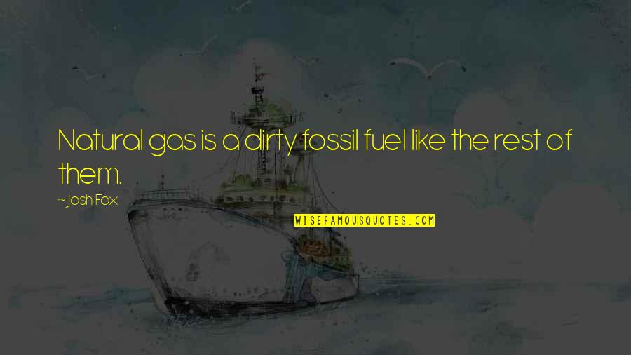Fossil Quotes By Josh Fox: Natural gas is a dirty fossil fuel like