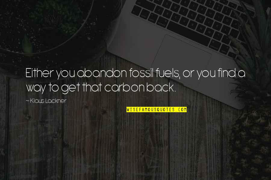 Fossil Quotes By Klaus Lackner: Either you abandon fossil fuels, or you find