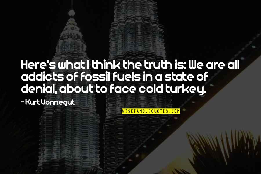 Fossil Quotes By Kurt Vonnegut: Here's what I think the truth is: We