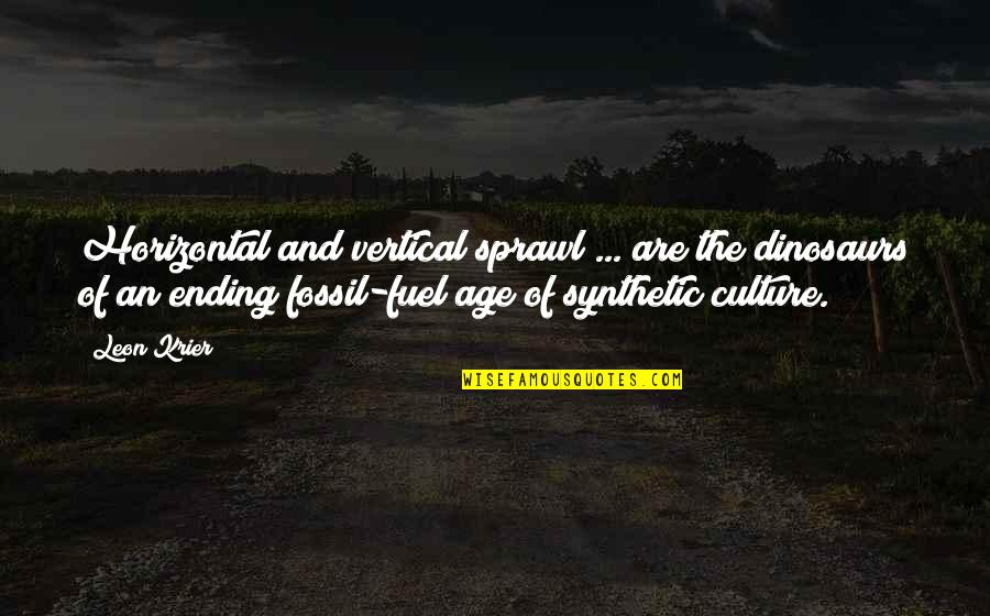 Fossil Quotes By Leon Krier: Horizontal and vertical sprawl ... are the dinosaurs
