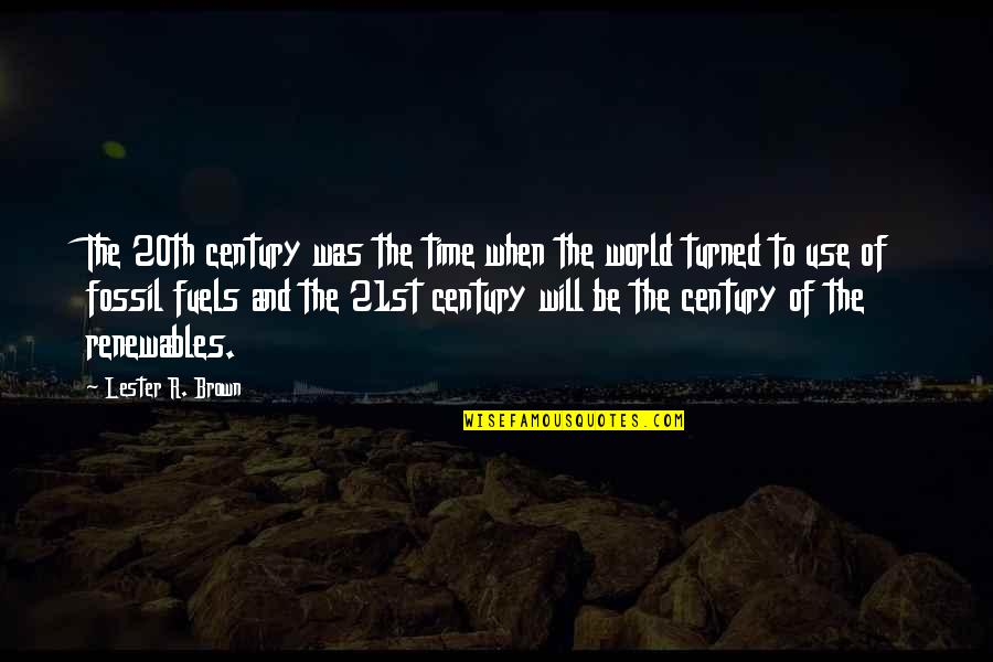 Fossil Quotes By Lester R. Brown: The 20th century was the time when the