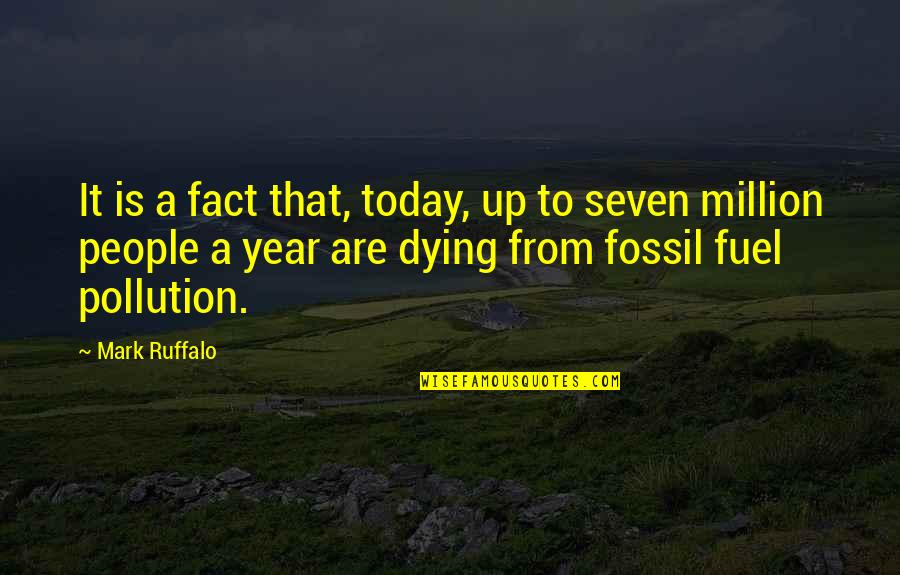 Fossil Quotes By Mark Ruffalo: It is a fact that, today, up to