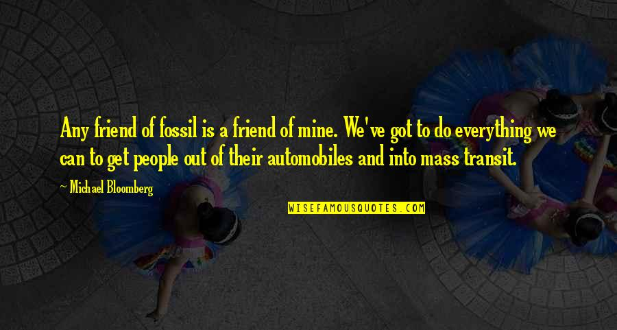 Fossil Quotes By Michael Bloomberg: Any friend of fossil is a friend of