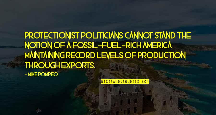 Fossil Quotes By Mike Pompeo: Protectionist politicians cannot stand the notion of a
