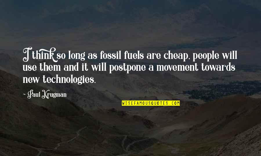 Fossil Quotes By Paul Krugman: I think so long as fossil fuels are