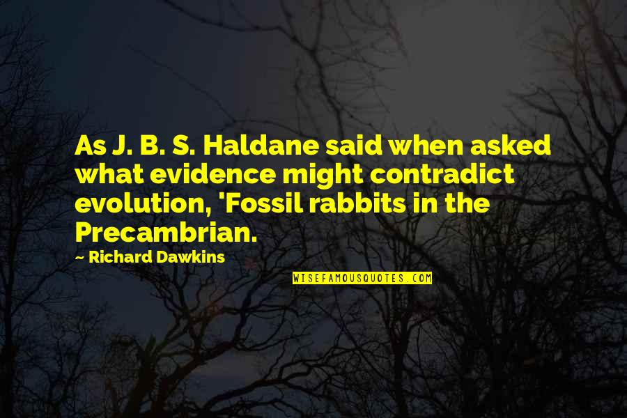 Fossil Quotes By Richard Dawkins: As J. B. S. Haldane said when asked