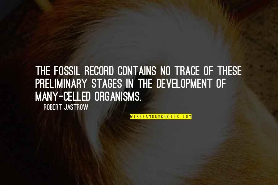 Fossil Quotes By Robert Jastrow: The fossil record contains no trace of these