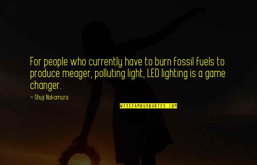 Fossil Quotes By Shuji Nakamura: For people who currently have to burn fossil