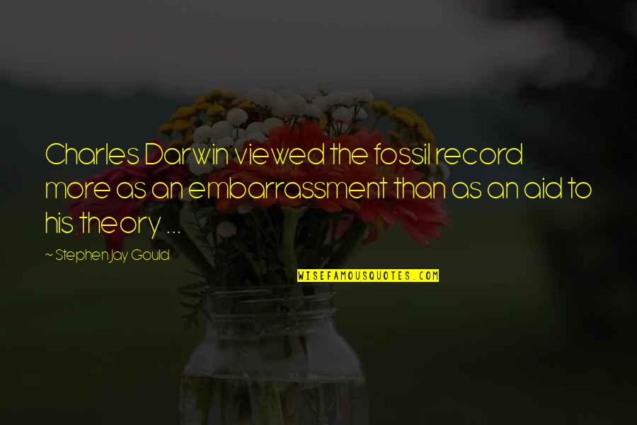 Fossil Quotes By Stephen Jay Gould: Charles Darwin viewed the fossil record more as