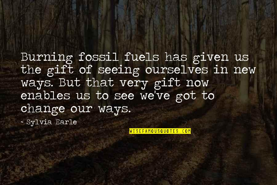 Fossil Quotes By Sylvia Earle: Burning fossil fuels has given us the gift