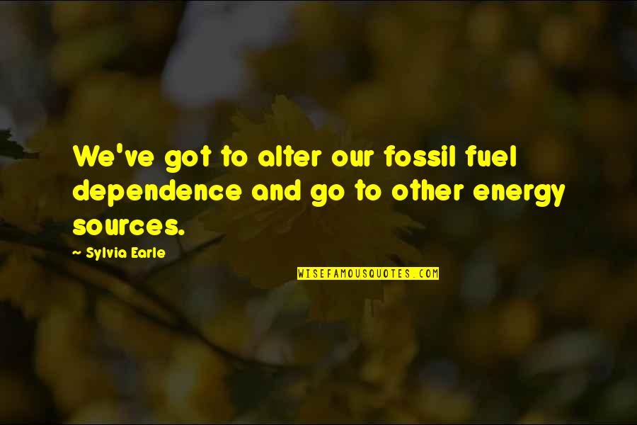 Fossil Quotes By Sylvia Earle: We've got to alter our fossil fuel dependence