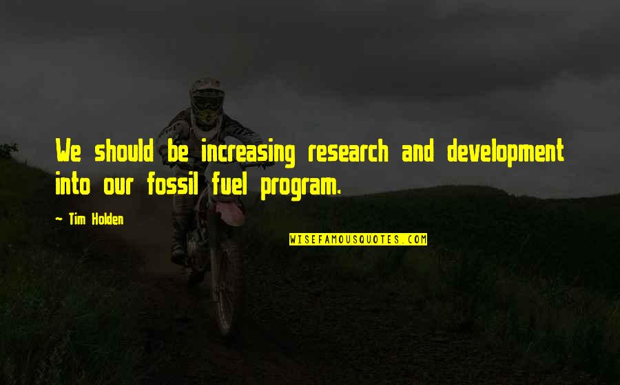 Fossil Quotes By Tim Holden: We should be increasing research and development into