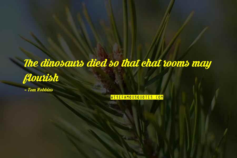Fossil Quotes By Tom Robbins: The dinosaurs died so that chat rooms may