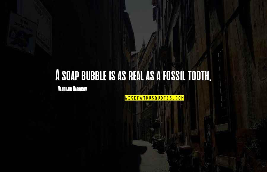 Fossil Quotes By Vladimir Nabokov: A soap bubble is as real as a