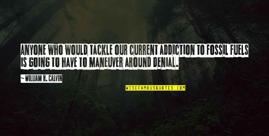 Fossil Quotes By William H. Calvin: Anyone who would tackle our current addiction to