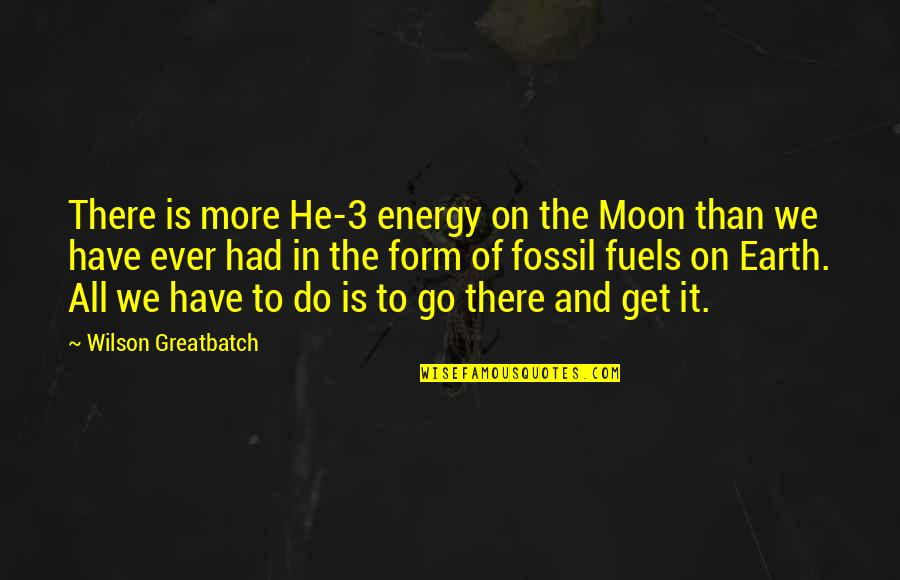 Fossil Quotes By Wilson Greatbatch: There is more He-3 energy on the Moon