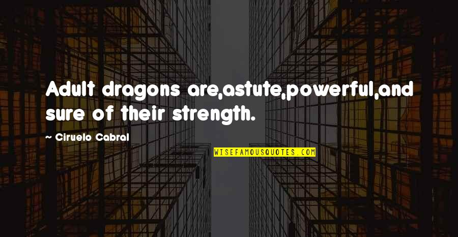 Fossilized Quotes By Ciruelo Cabral: Adult dragons are,astute,powerful,and sure of their strength.
