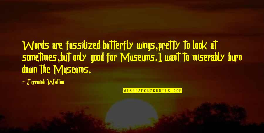 Fossilized Quotes By Jeremiah Walton: Words are fossilized butterfly wings,pretty to look at