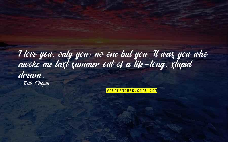 Fossilized Quotes By Kate Chopin: I love you, only you; no one but