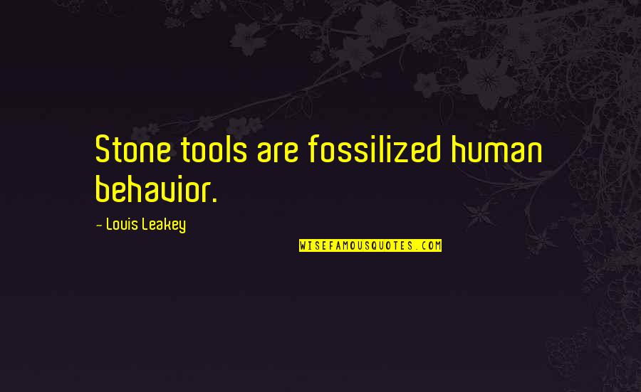 Fossilized Quotes By Louis Leakey: Stone tools are fossilized human behavior.