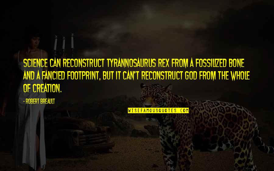 Fossilized Quotes By Robert Breault: Science can reconstruct Tyrannosaurus Rex from a fossilized