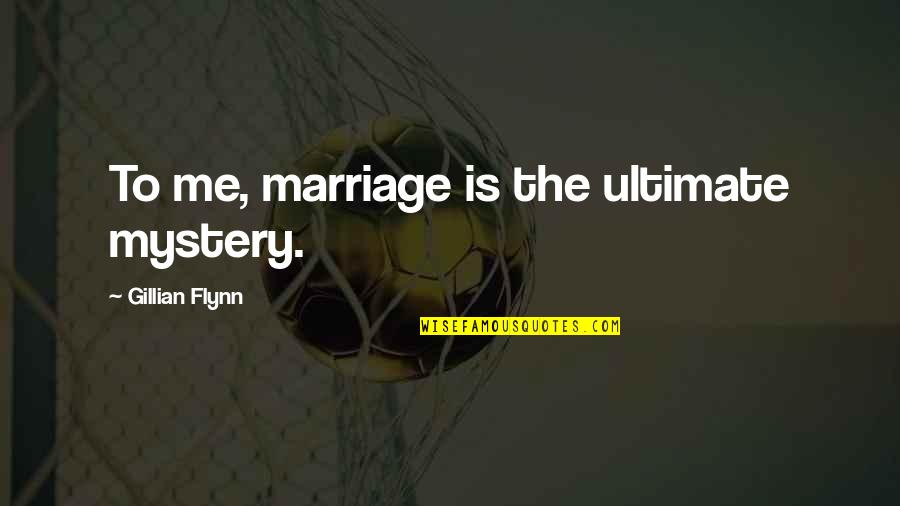 Foster Hibbard Quotes By Gillian Flynn: To me, marriage is the ultimate mystery.