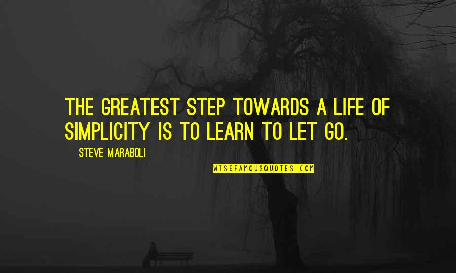 Foster Hibbard Quotes By Steve Maraboli: The greatest step towards a life of simplicity