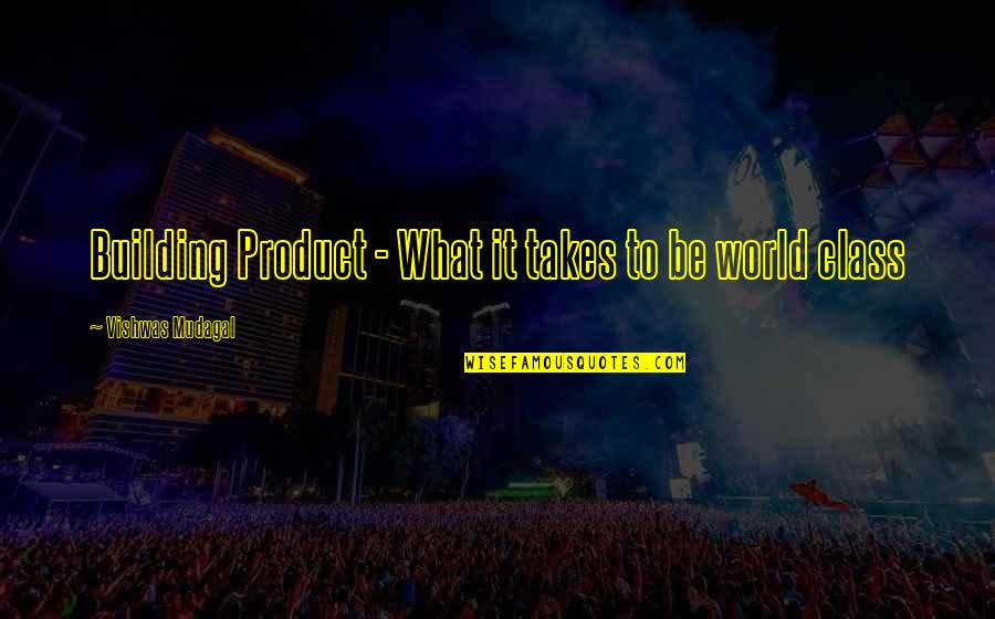 Foster Hibbard Quotes By Vishwas Mudagal: Building Product - What it takes to be