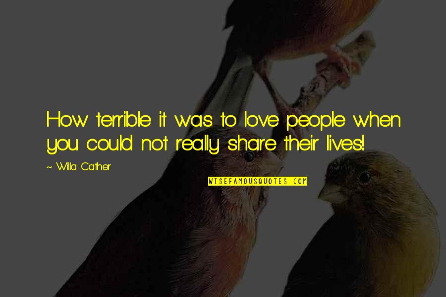 Foster Hibbard Quotes By Willa Cather: How terrible it was to love people when