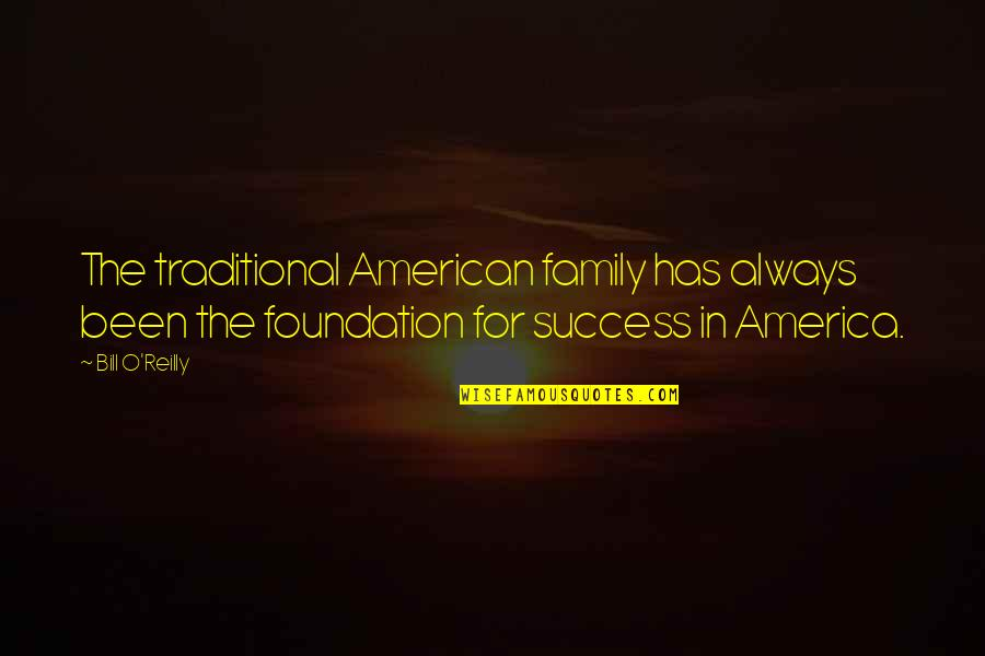 Foundation Of Family Quotes By Bill O'Reilly: The traditional American family has always been the