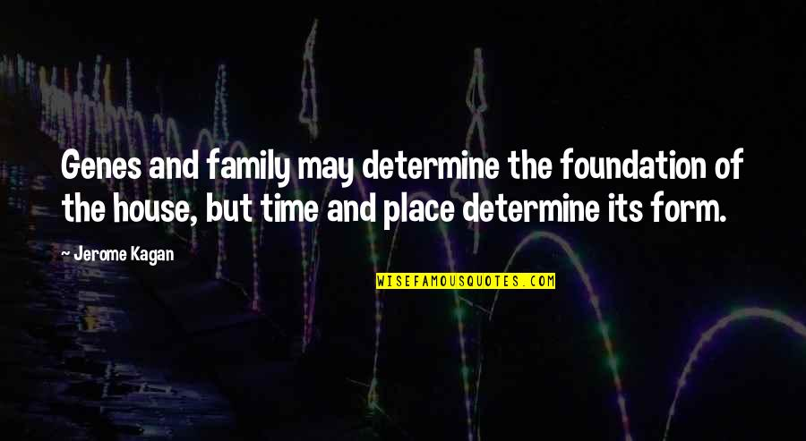 Foundation Of Family Quotes By Jerome Kagan: Genes and family may determine the foundation of