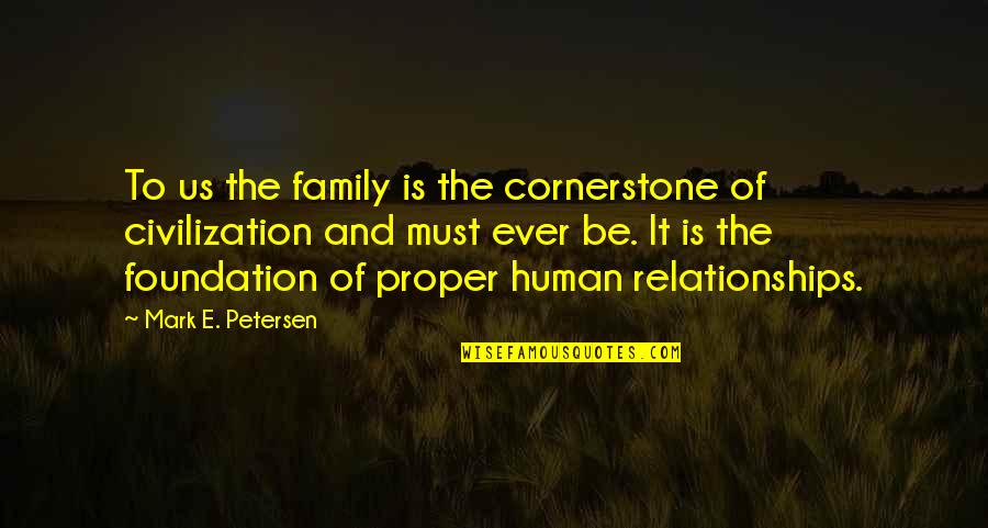 Foundation Of Family Quotes By Mark E. Petersen: To us the family is the cornerstone of