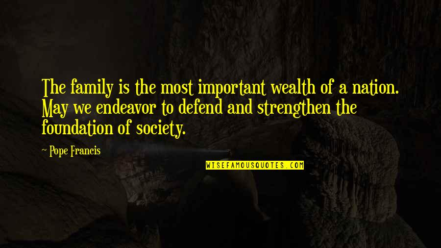 Foundation Of Family Quotes By Pope Francis: The family is the most important wealth of