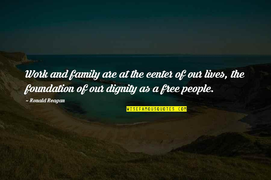 Foundation Of Family Quotes By Ronald Reagan: Work and family are at the center of